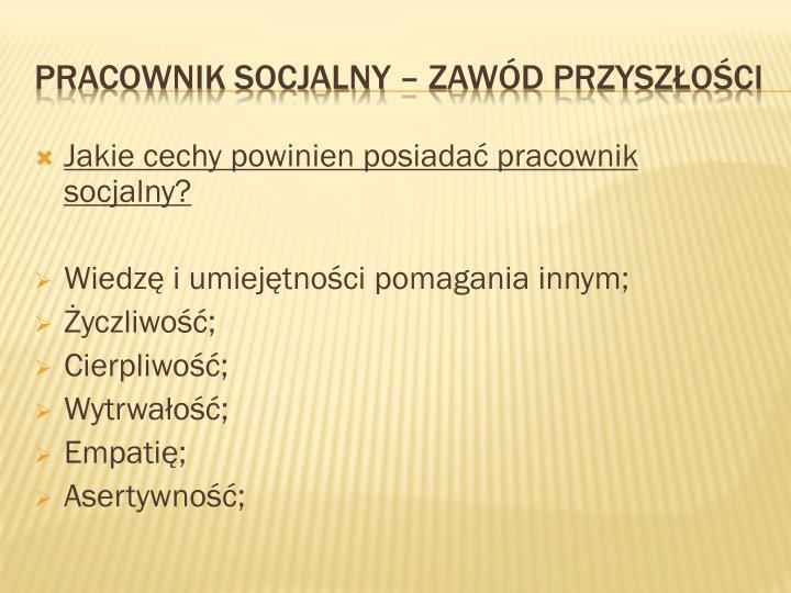 Jakie cechy powinien posiadać pracownik socjalny?