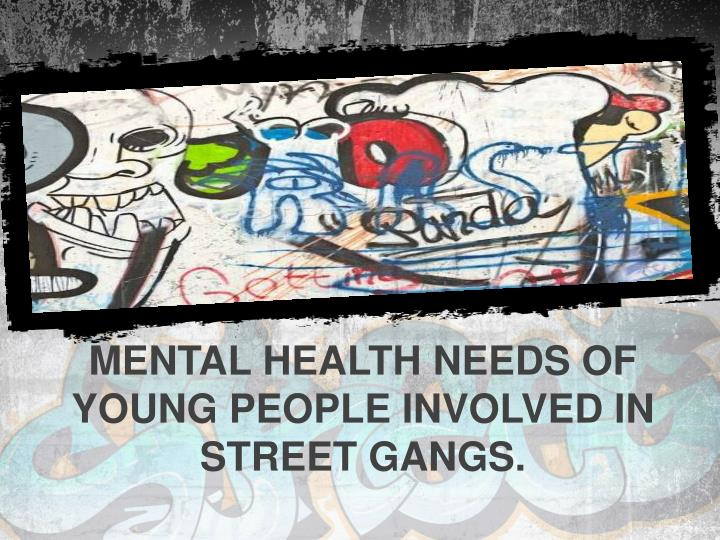 Mental health needs of young people involved in street gangs