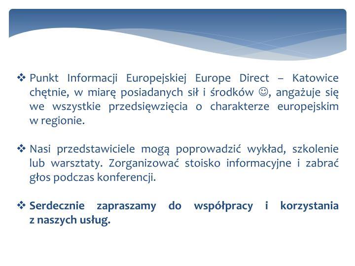 Punkt Informacji Europejskiej Europe Direct – Katowice chętnie, w miarę posiadanych sił i środków