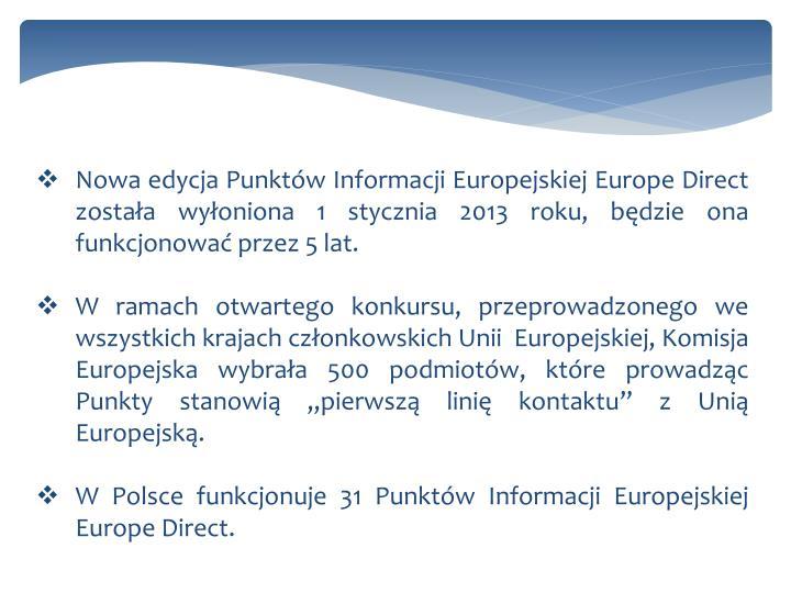 Nowa edycja Punktów Informacji Europejskiej Europe Direct została wyłoniona 1 stycznia 2013 roku,...