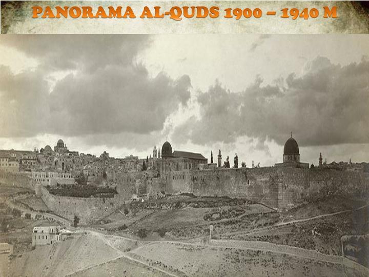 PANORAMA AL-QUDS 1900 – 1940 M