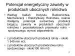 potencja energetyczny zawarty w produktach ubocznych rolnictwa