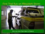 first trial run on mitsubishi storm