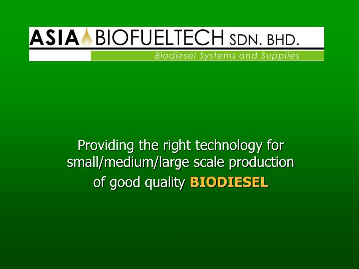 providing the right technology for small medium large scale production of good quality biodiesel n.