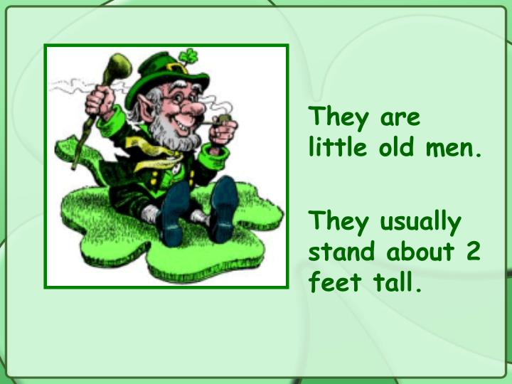 They are  little old men.