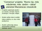 comenius projekta mums r p m s m c mies m s dar m dabai pieredze mazsalacas vidusskol