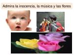 admira la inocencia la m sica y las flores