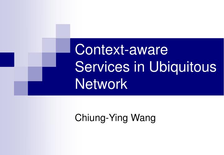 context aware services in ubiquitous network n.