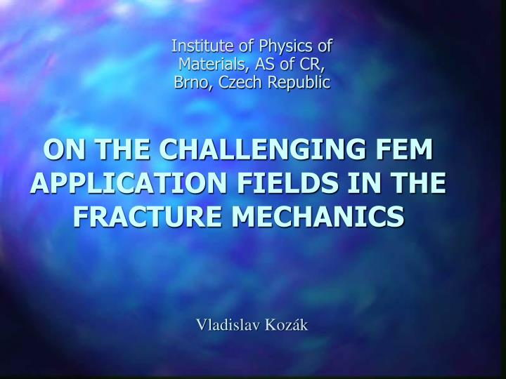 on the challenging fem application fields in the fracture mechanics n.
