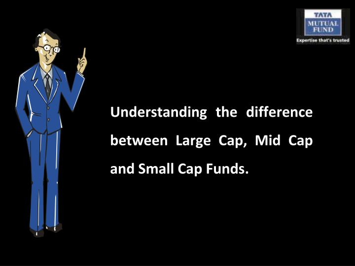 understanding the difference between large cap mid cap and small cap funds n.