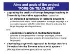 aims and goals of the project foreign teachers