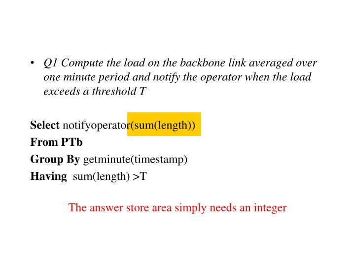Q1 Compute the load on the backbone link averaged over one minute period and notify the operator when the load exceeds a threshold T