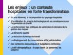 les enjeux un contexte hospitalier en forte transformation