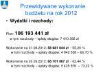 przewidywane wykonanie bud etu na rok 20121