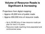 volume of resource roads is significant increasing