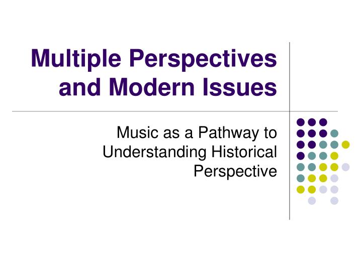 multiple perspectives and modern issues n.