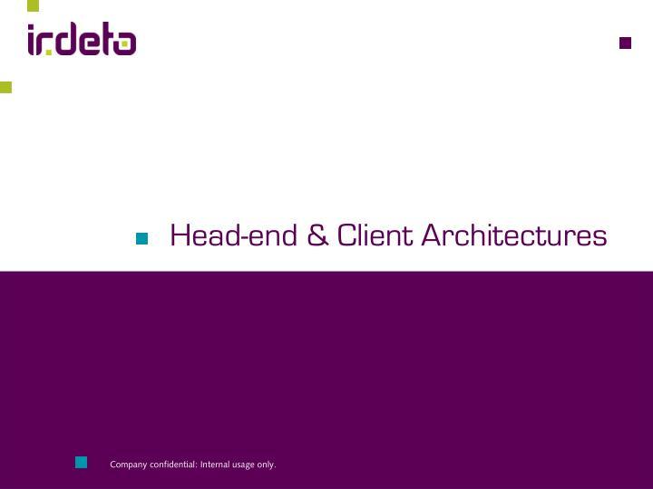 Head-end & Client Architectures