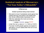 statistical analysis of microarrays not your father s oldsmobile