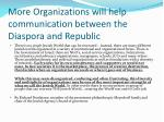 more organizations will help communication between the diaspora and republic