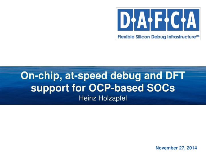 on chip at speed debug and dft support for ocp based socs heinz holzapfel n.