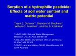 sorption of a hydrophilic pesticide effects of soil water content and matric potential