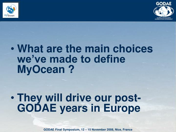 What are the main choices we've made to define MyOcean ?