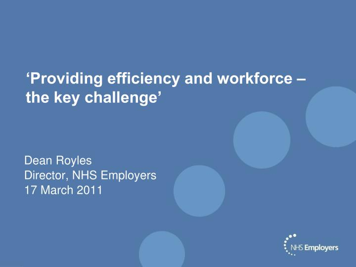 providing efficiency and workforce the key challenge n.