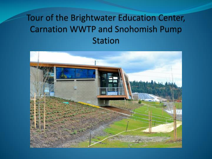 tour of the brightwater education center carnation wwtp and snohomish pump station n.