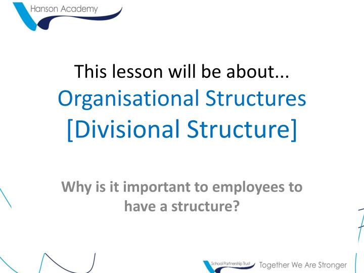 this lesson will be about organisational structures divisional structure n.