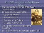 en 1925 reorganiza el gobierno italiano