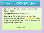 so we are crsytal clear