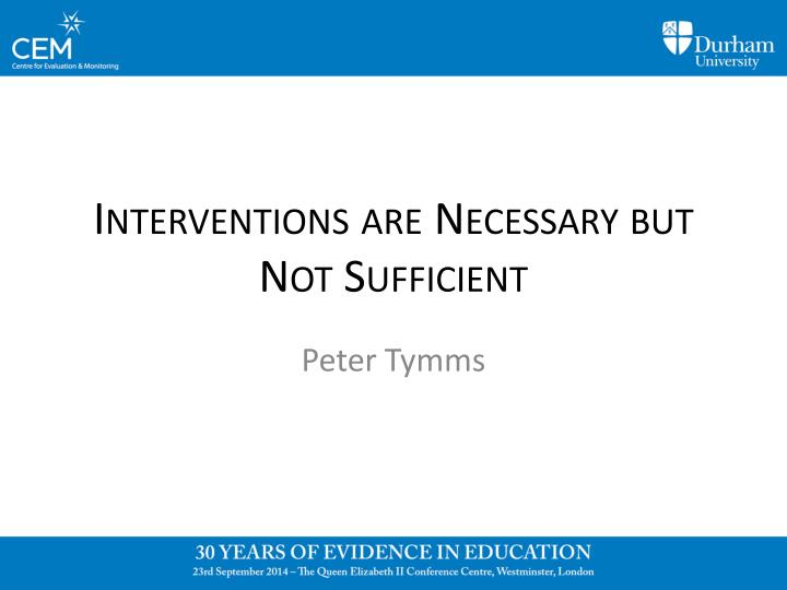 interventions are necessary but n ot sufficient n.