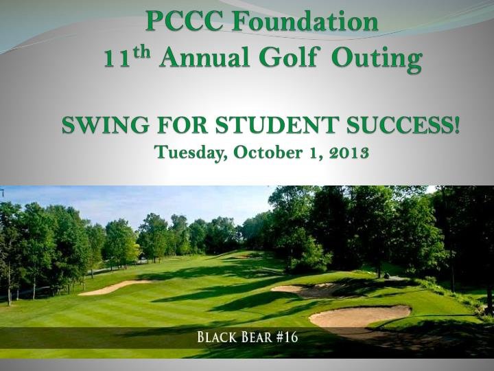pccc foundation 11 th annual golf outing swing for student success tuesday october 1 2013 n.