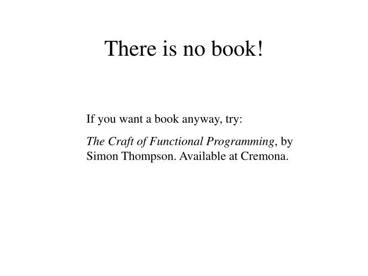 There is no book!