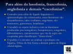 para al m da lusofonia francofonia anglofonia e demais cacofonias