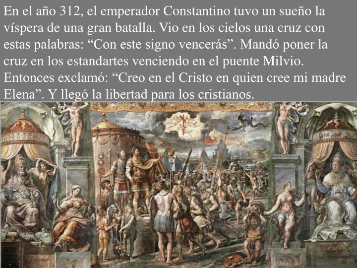 En el año 312, el emperador Constantino tuvo un sueño la víspera de una gran batalla. Vio en los ...