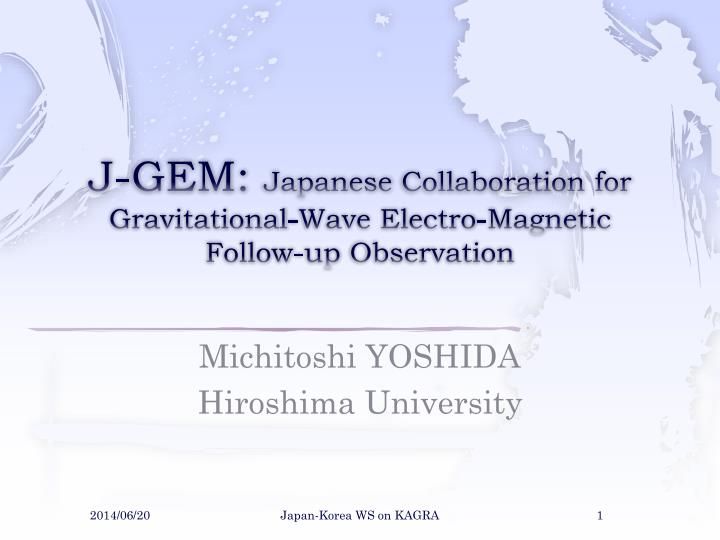 j gem japanese collaboration for gravitational wave electro magnetic follow up observation n.