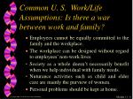 common u s work life assumptions is there a war between work and family