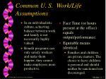 common u s work life assumptions