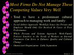 most firms do not manage these competing values very well