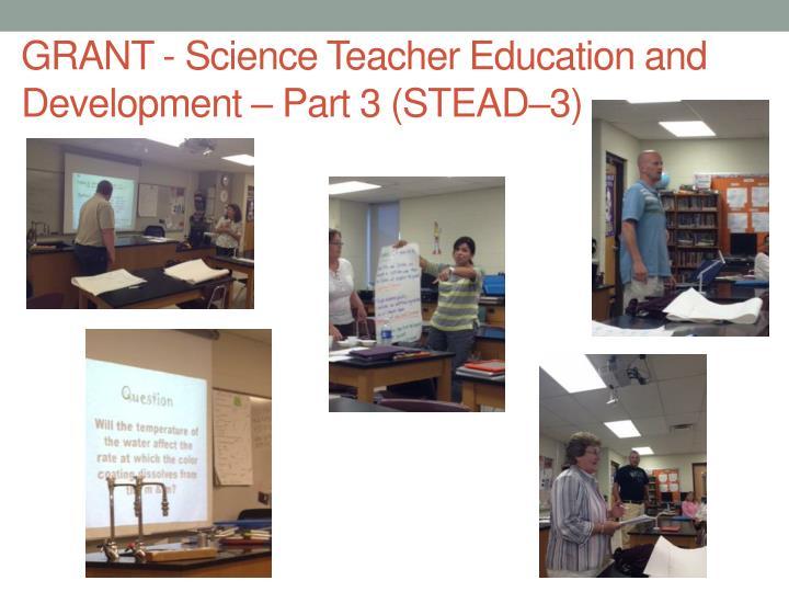 Grant science teacher education and development part 3 stead 3