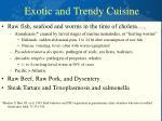 exotic and trendy cuisine