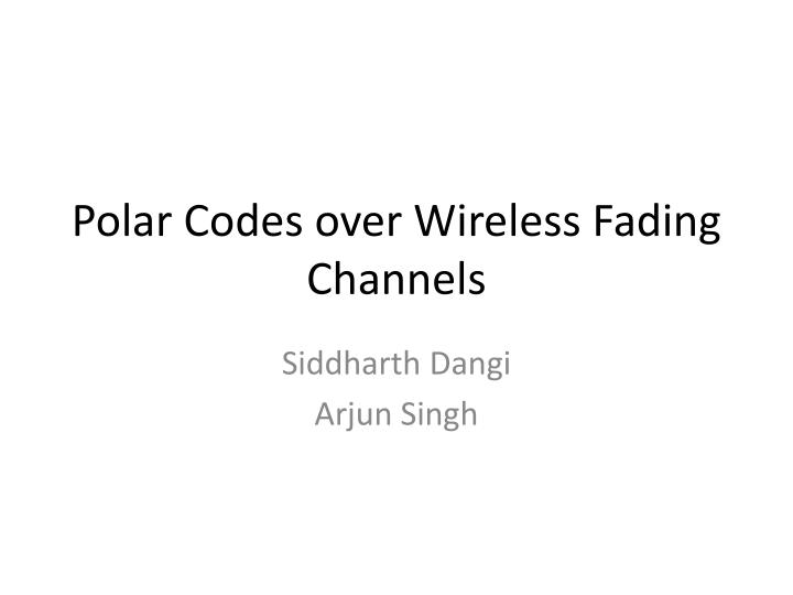 polar codes over wireless fading channels n.