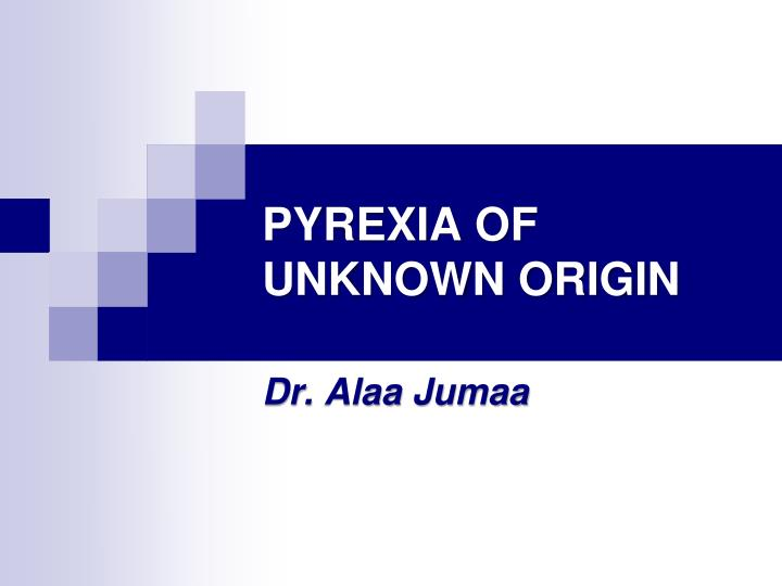 pyrexia of unknown origin n.