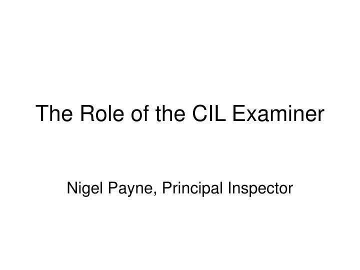 the role of the cil examiner n.