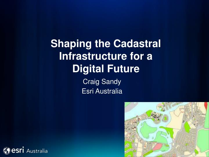 shaping the cadastral infrastructure for a digital future n.