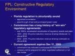 fpl constructive regulatory environment