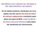 incid ncia de c ncer da crian a e do adolescente no brasil1