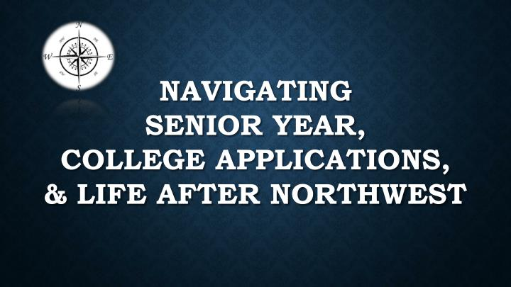 navigating senior year college applications life after northwest n.