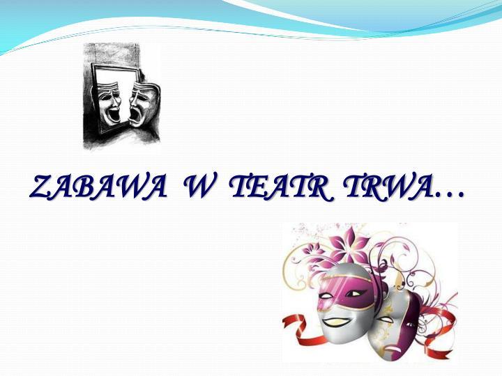 ZABAWA  W  TEATR  TRWA…